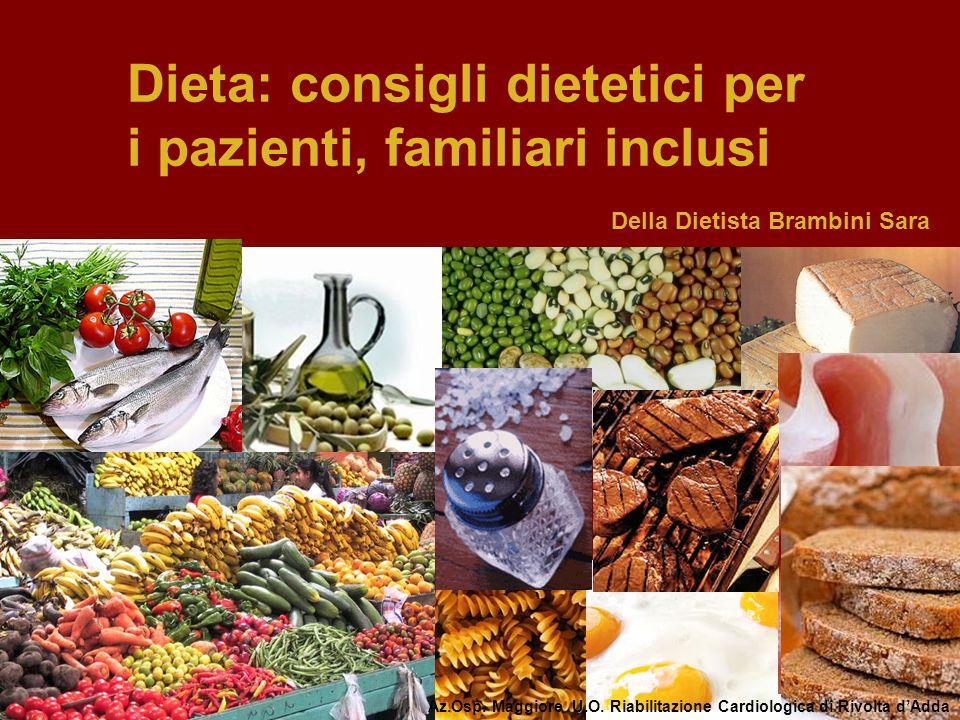 Dieta: consigli dietetici per i pazienti, familiari inclusi Az.Osp. Maggiore U.O. Riabilitazione Cardiologica di Rivolta dAdda Della Dietista Brambini