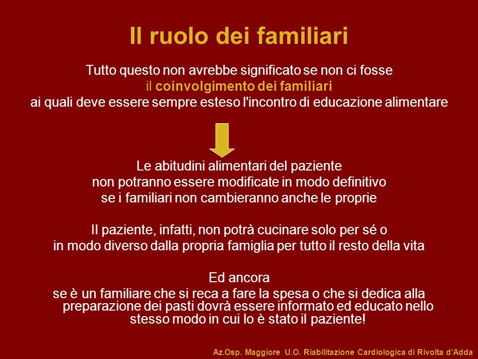 Il ruolo dei familiari Tutto questo non avrebbe significato se non ci fosse il coinvolgimento dei familiari ai quali deve essere sempre esteso l'incon