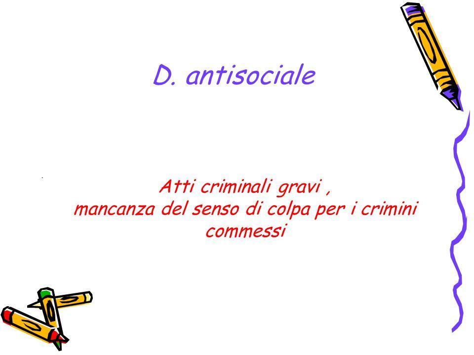D. antisociale - Atti criminali gravi, mancanza del senso di colpa per i crimini commessi