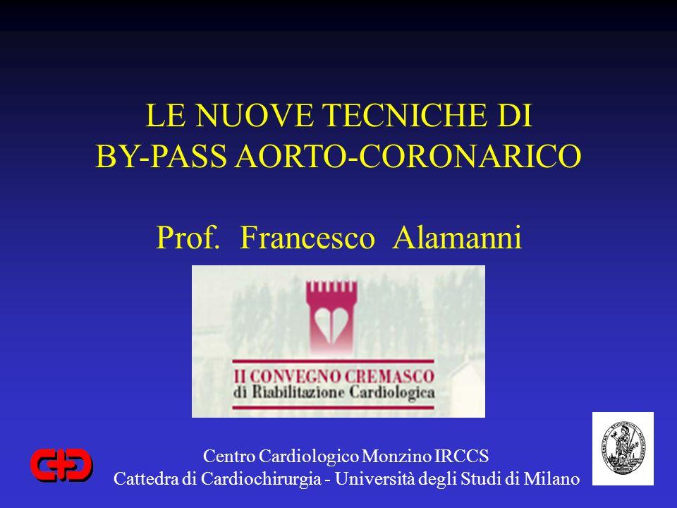 Centro Cardiologico Monzino IRCCS Cattedra di Cardiochirurgia - Università degli Studi di Milano LE NUOVE TECNICHE DI BY-PASS AORTO-CORONARICO Prof.