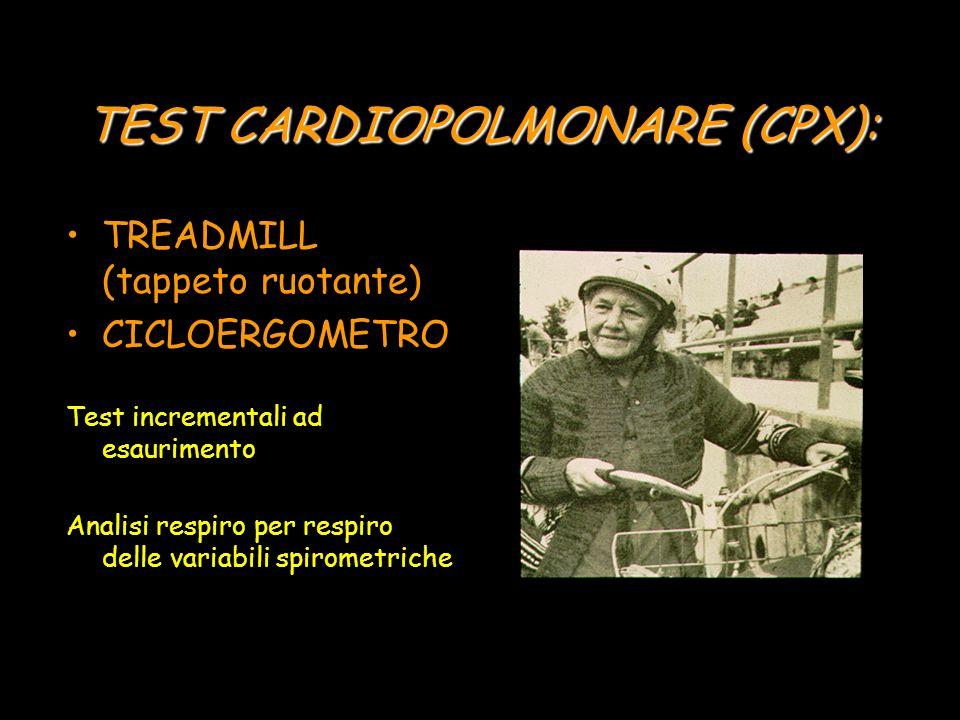 TEST CARDIOPOLMONARE (CPX): TREADMILL (tappeto ruotante) CICLOERGOMETRO Test incrementali ad esaurimento Analisi respiro per respiro delle variabili spirometriche