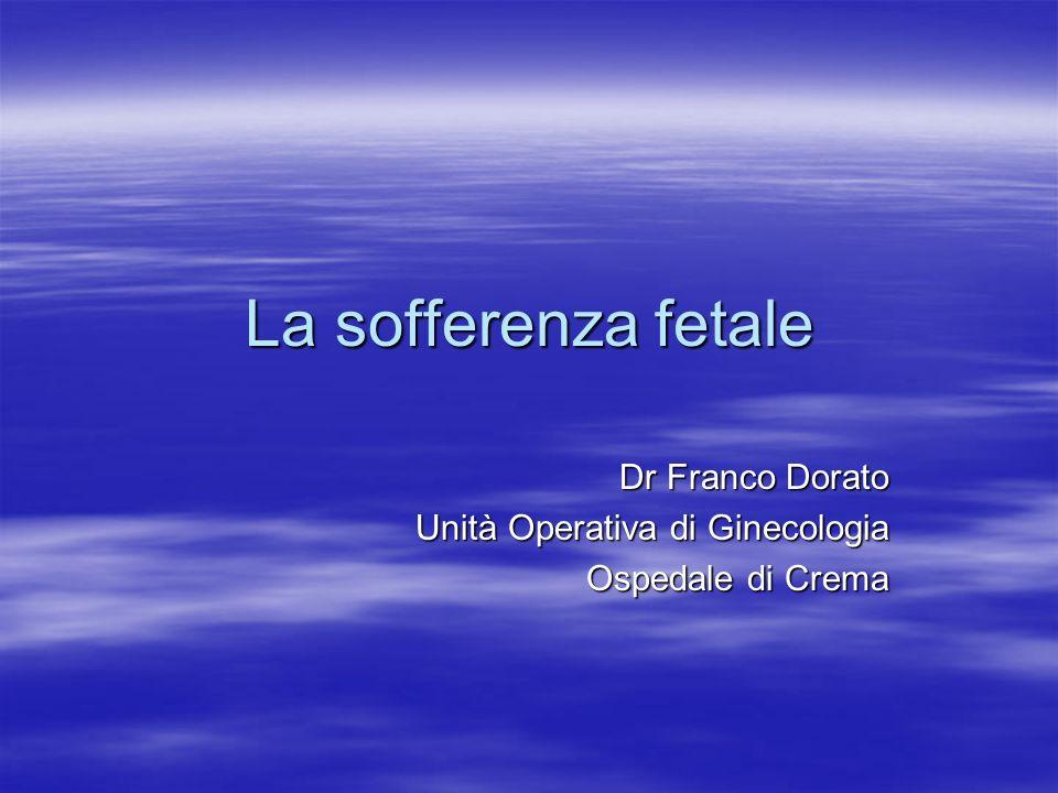 Dr Franco Dorato Unità Operativa di Ginecologia Ospedale di Crema La sofferenza fetale