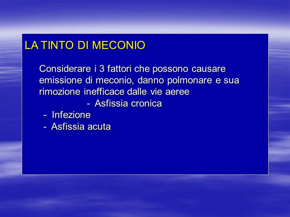 LA TINTO DI MECONIO Considerare i 3 fattori che possono causare emissione di meconio, danno polmonare e sua rimozione inefficace dalle vie aeree - Asf