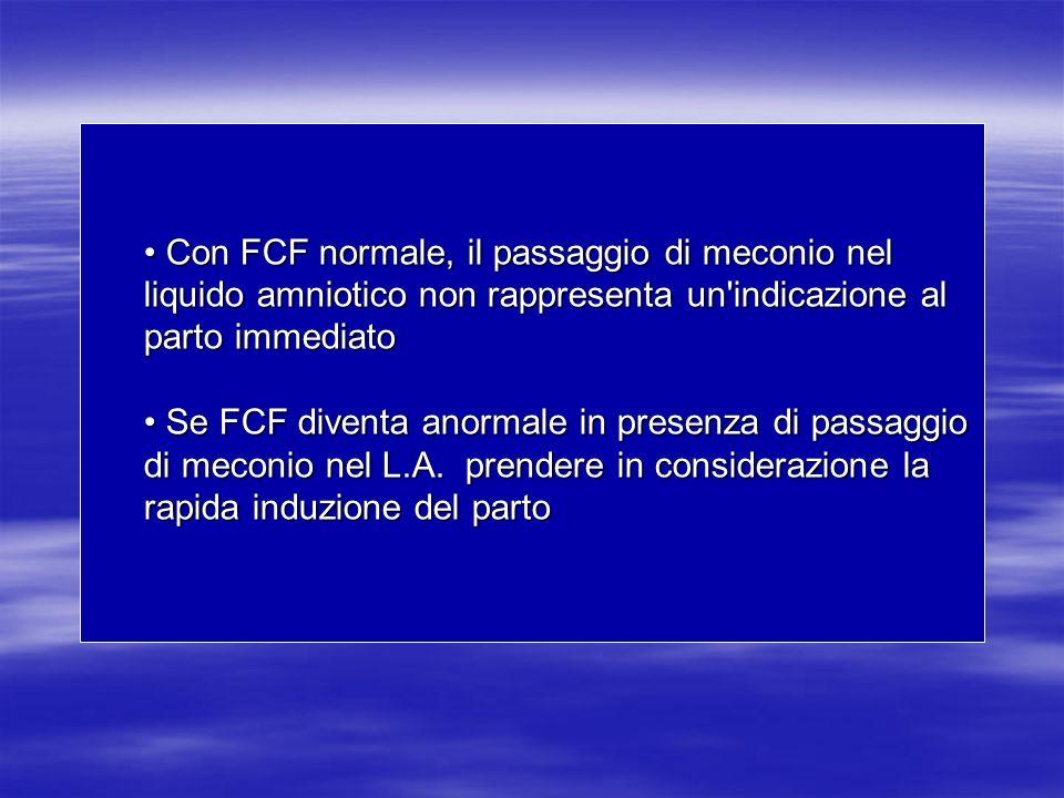 Con FCF normale, il passaggio di meconio nel liquido amniotico non rappresenta un'indicazione al parto immediato Con FCF normale, il passaggio di meco