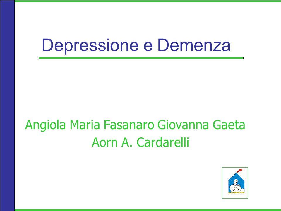 Depressione e Demenza Angiola Maria Fasanaro Giovanna Gaeta Aorn A. Cardarelli