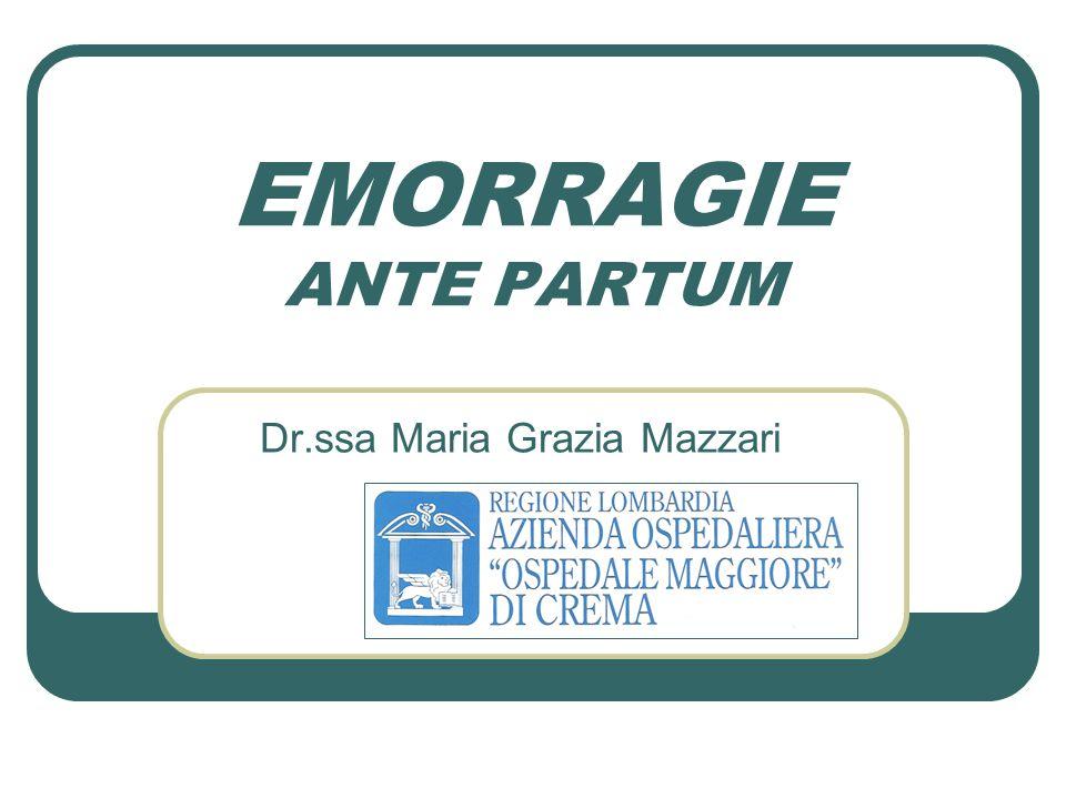 EMORRAGIE ANTE PARTUM Dr.ssa Maria Grazia Mazzari