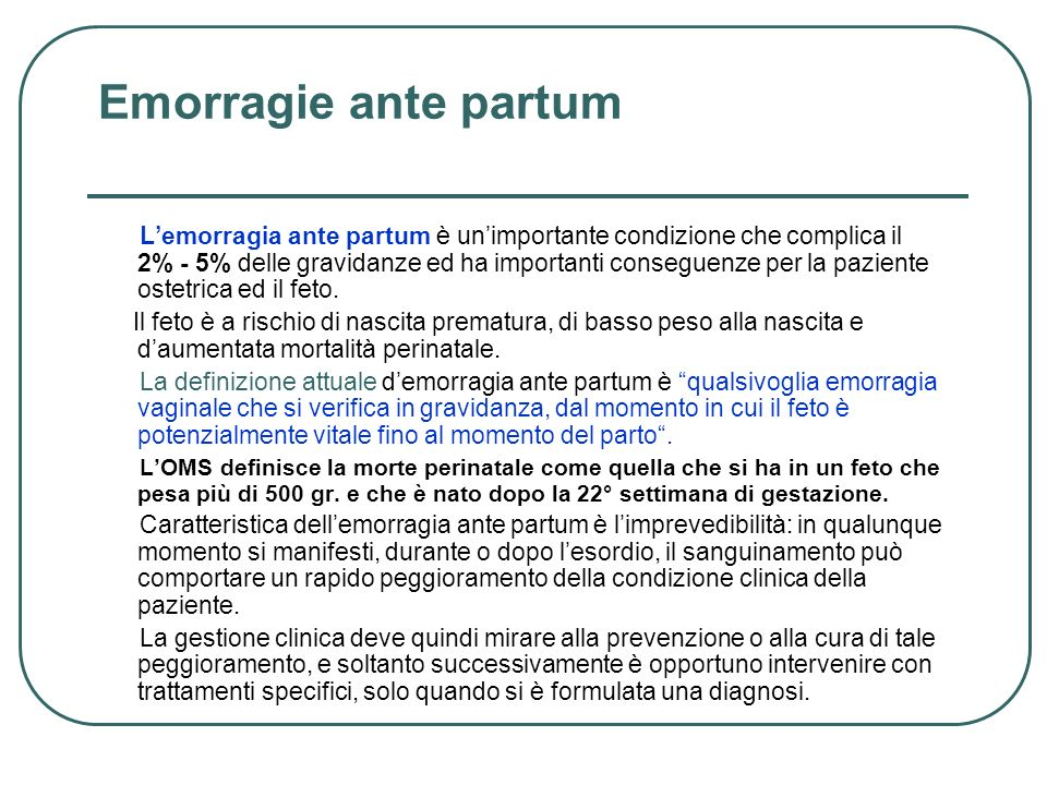 Lemorragia ante partum è unimportante condizione che complica il 2% - 5% delle gravidanze ed ha importanti conseguenze per la paziente ostetrica ed il