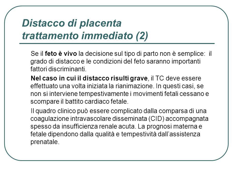 Distacco di placenta trattamento immediato (2) Se il feto è vivo la decisione sul tipo di parto non è semplice: il grado di distacco e le condizioni d