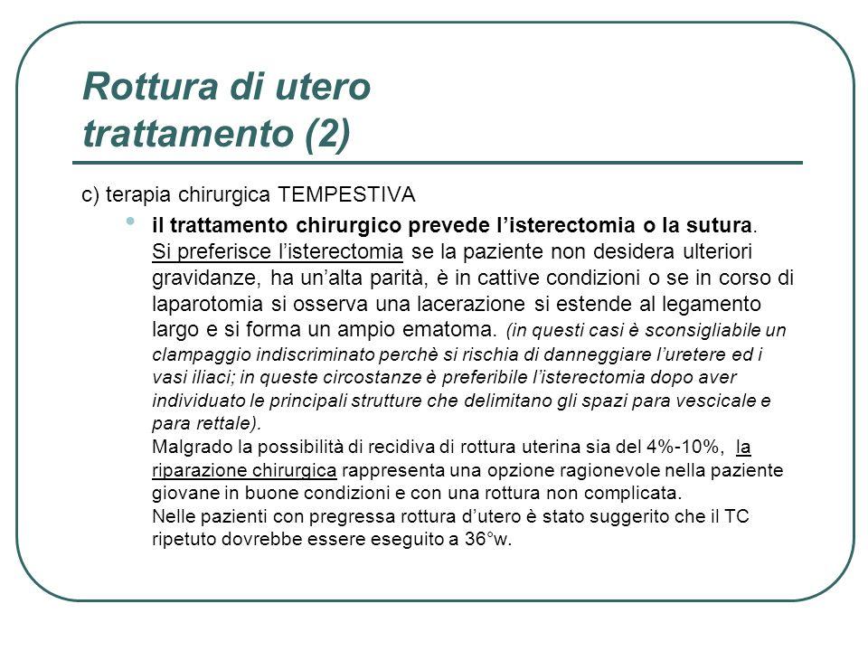 Rottura di utero trattamento (2) c) terapia chirurgica TEMPESTIVA il trattamento chirurgico prevede listerectomia o la sutura. Si preferisce listerect
