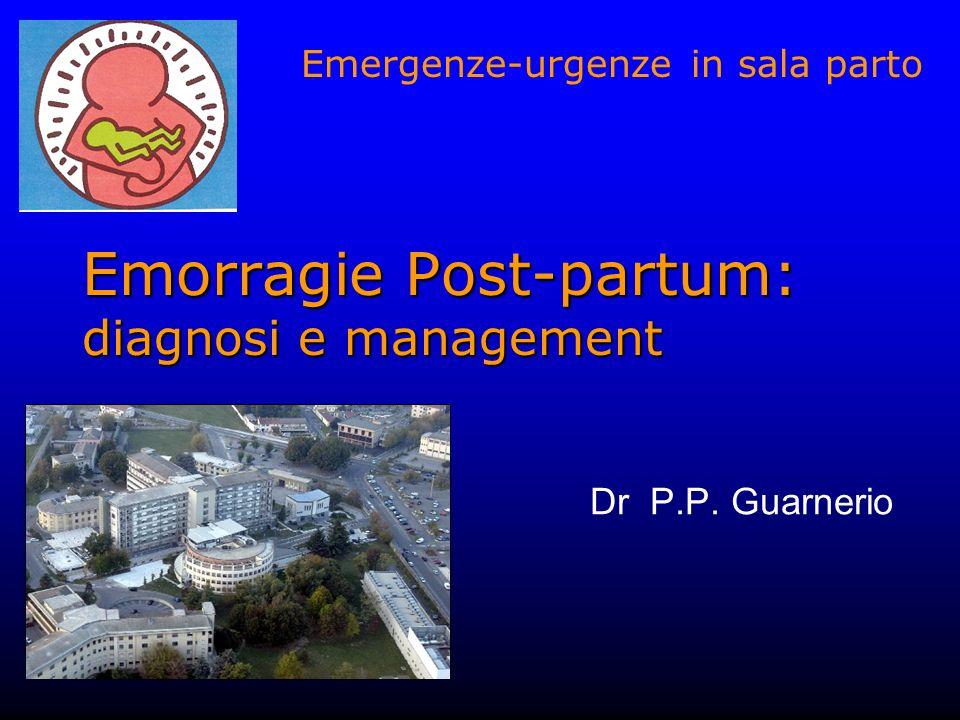 Emorragie Post-partum: diagnosi e management Dr P.P. Guarnerio Emergenze-urgenze in sala parto