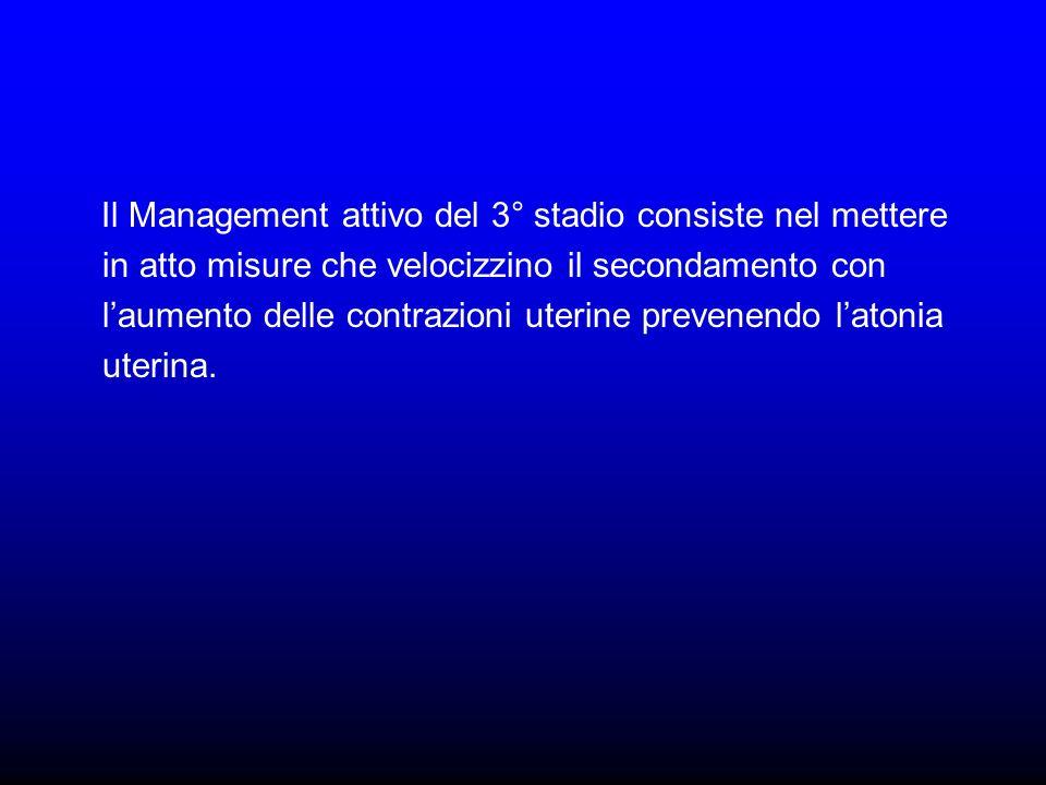 Il Management attivo del 3° stadio consiste nel mettere in atto misure che velocizzino il secondamento con laumento delle contrazioni uterine prevenen