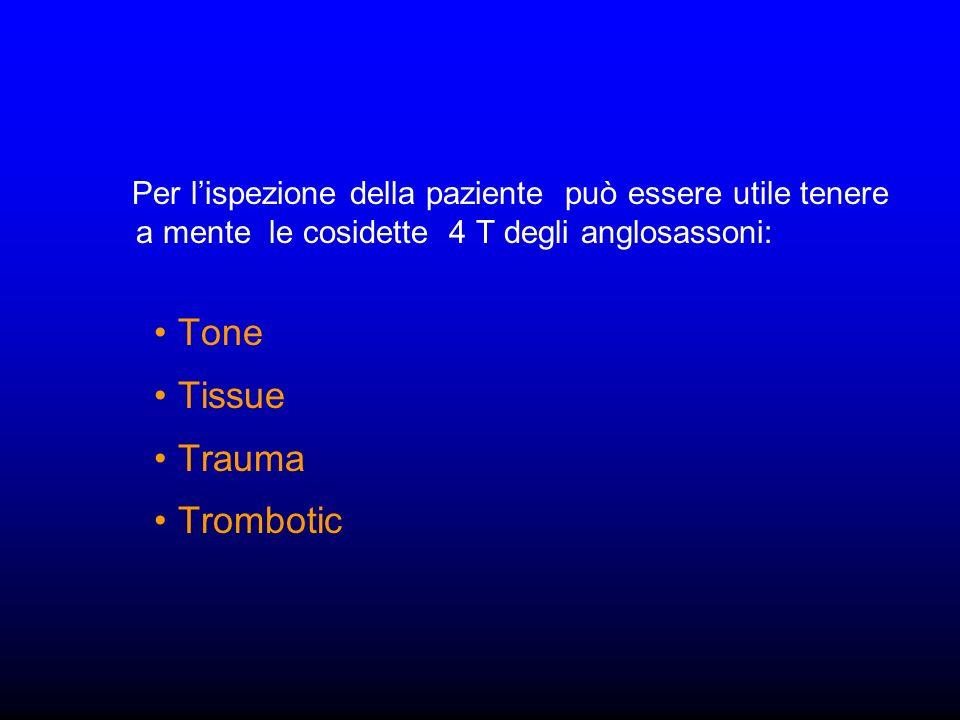 Per lispezione della paziente può essere utile tenere a mente le cosidette 4 T degli anglosassoni: Tone Tissue Trauma Trombotic