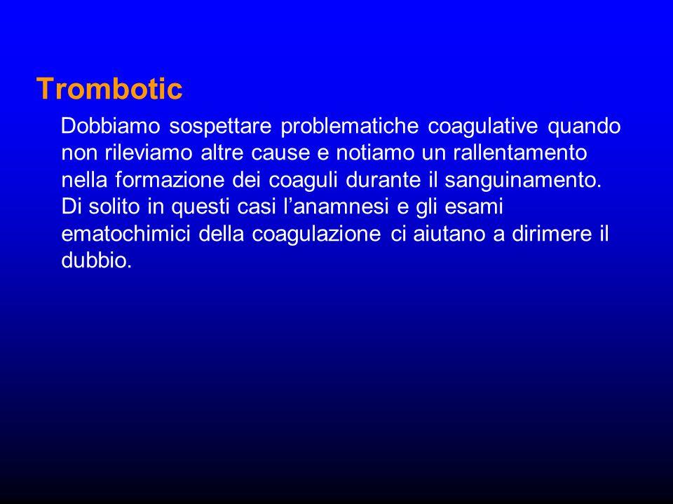 Trombotic Dobbiamo sospettare problematiche coagulative quando non rileviamo altre cause e notiamo un rallentamento nella formazione dei coaguli duran