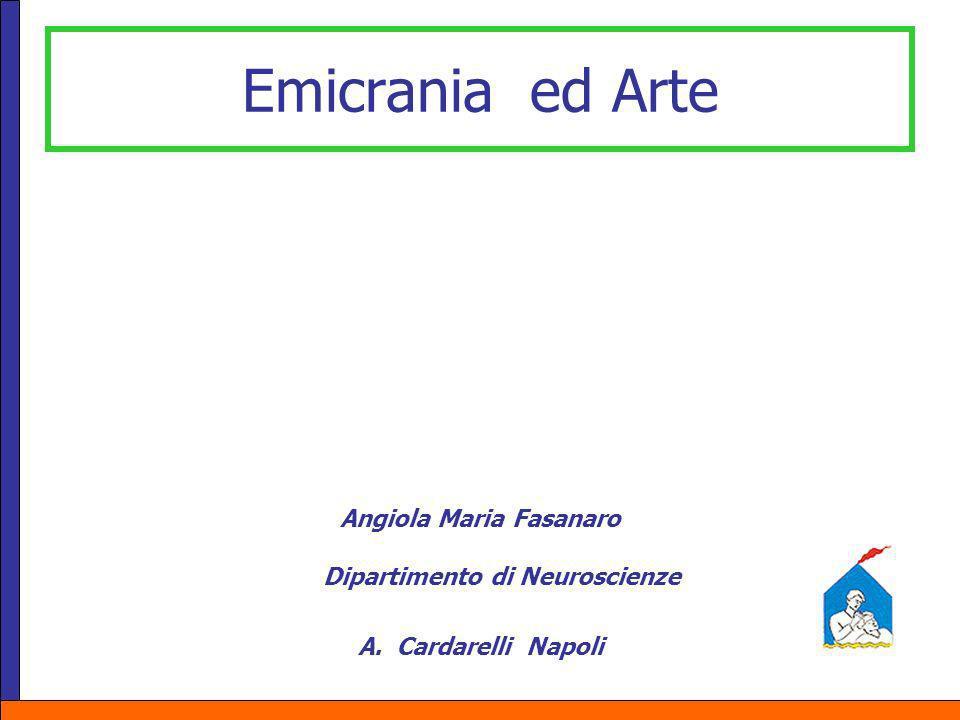 Emicrania ed Arte Angiola Maria Fasanaro Dipartimento di Neuroscienze A. Cardarelli Napoli