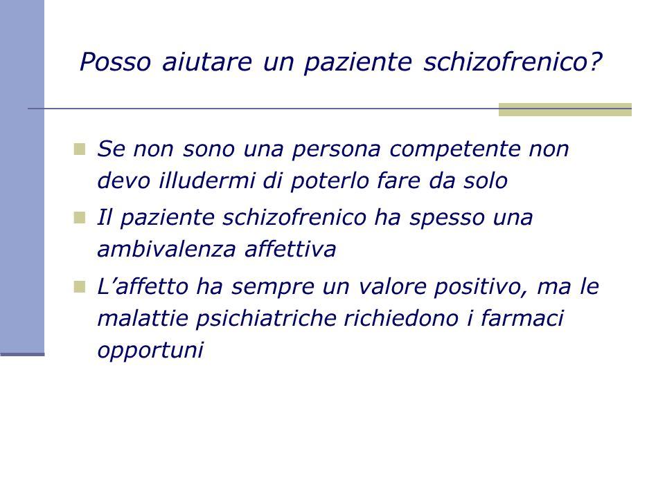 Posso aiutare un paziente schizofrenico? Se non sono una persona competente non devo illudermi di poterlo fare da solo Il paziente schizofrenico ha sp