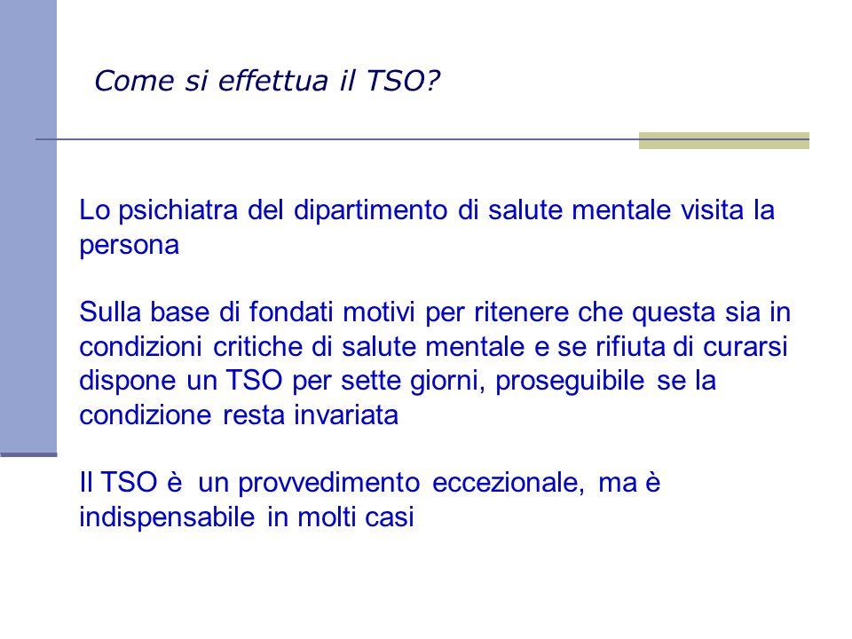 Come si effettua il TSO? Lo psichiatra del dipartimento di salute mentale visita la persona Sulla base di fondati motivi per ritenere che questa sia i