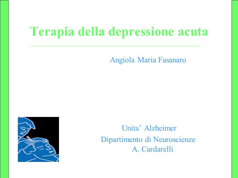 Terapia della depressione acuta Angiola Maria Fasanaro Unita Alzheimer Dipartimento di Neuroscienze A. Cardarelli