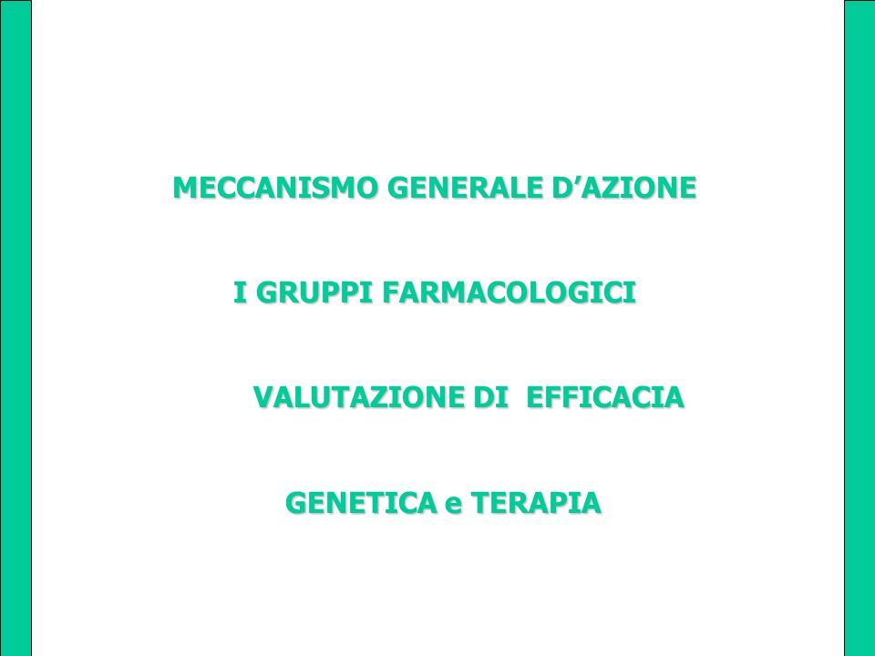 MECCANISMO GENERALE DAZIONE MECCANISMO GENERALE DAZIONE I GRUPPI FARMACOLOGICI I GRUPPI FARMACOLOGICI VALUTAZIONE DI EFFICACIA VALUTAZIONE DI EFFICACI