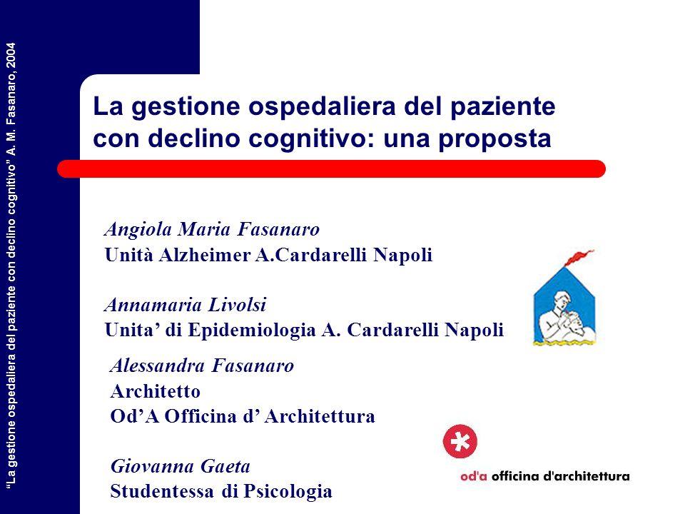 La gestione ospedaliera del paziente con declino cognitivo A. M. Fasanaro, 2004 Una Proposta