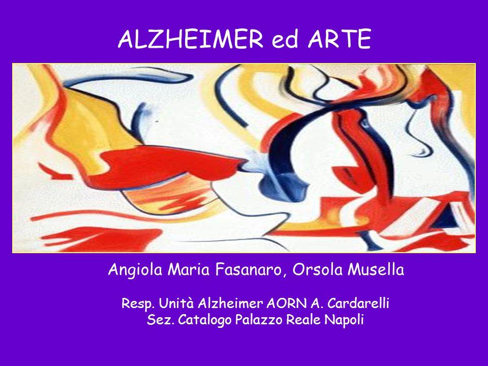 ALZHEIMER ed ARTE Angiola Maria Fasanaro, Orsola Musella Resp. Unità Alzheimer AORN A. Cardarelli Sez. Catalogo Palazzo Reale Napoli