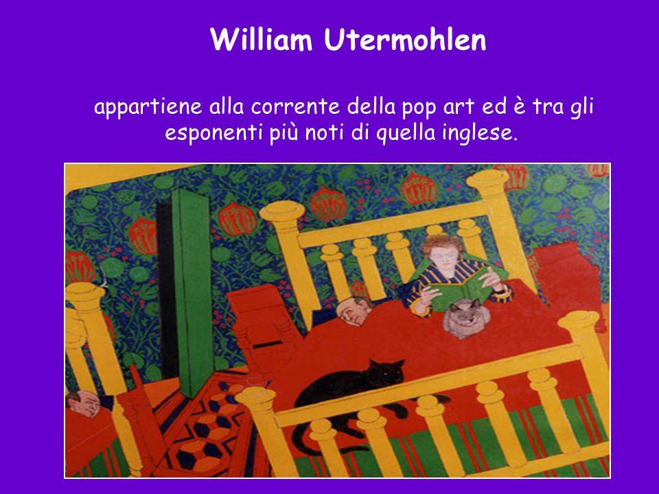 William Utermohlen appartiene alla corrente della pop art ed è tra gli esponenti più noti di quella inglese.