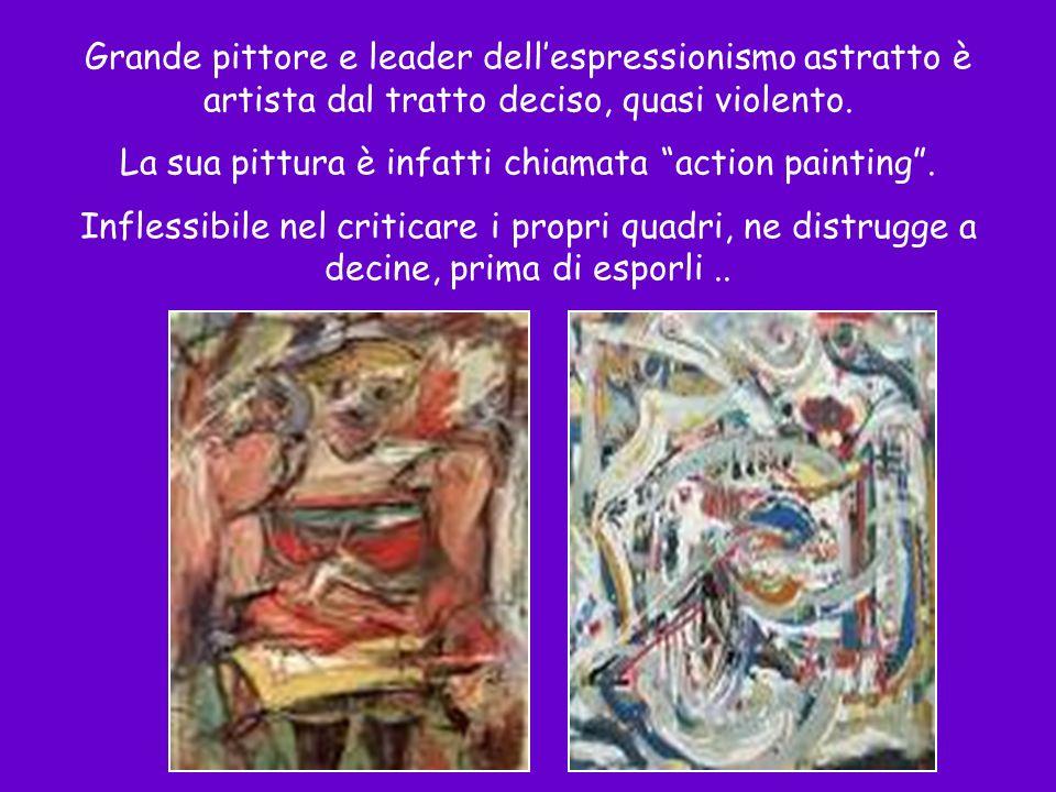 Grande pittore e leader dellespressionismo astratto è artista dal tratto deciso, quasi violento. La sua pittura è infatti chiamata action painting. In