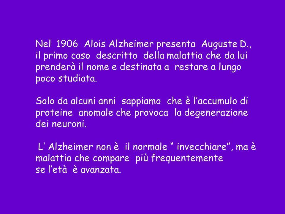 Nel 1906 Alois Alzheimer presenta Auguste D., il primo caso descritto della malattia che da lui prenderà il nome e destinata a restare a lungo poco st