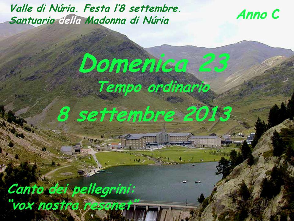 Anno C Domenica 23 Tempo ordinario 8 settembre 2013 Valle di Núria.