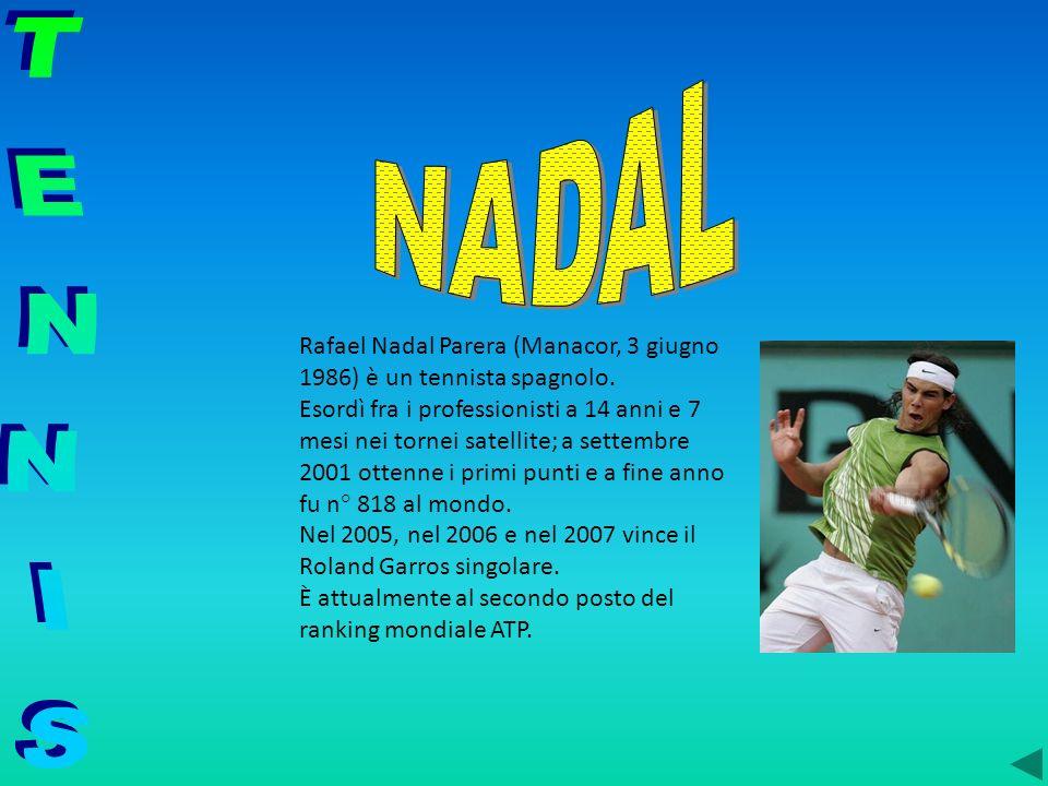 Rafael Nadal Parera (Manacor, 3 giugno 1986) è un tennista spagnolo. Esordì fra i professionisti a 14 anni e 7 mesi nei tornei satellite; a settembre
