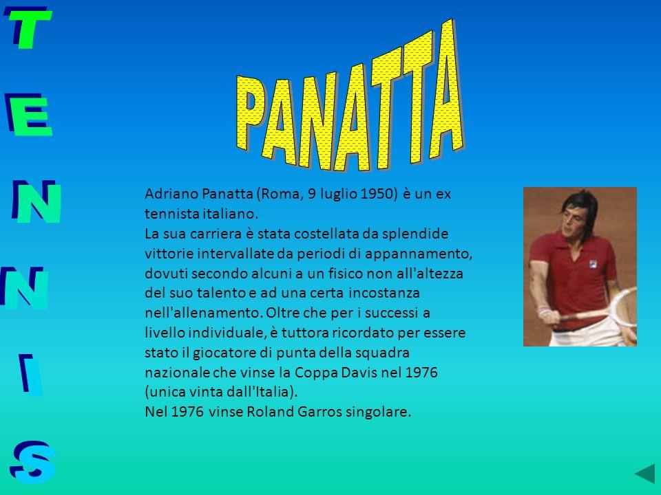 Adriano Panatta (Roma, 9 luglio 1950) è un ex tennista italiano. La sua carriera è stata costellata da splendide vittorie intervallate da periodi di a