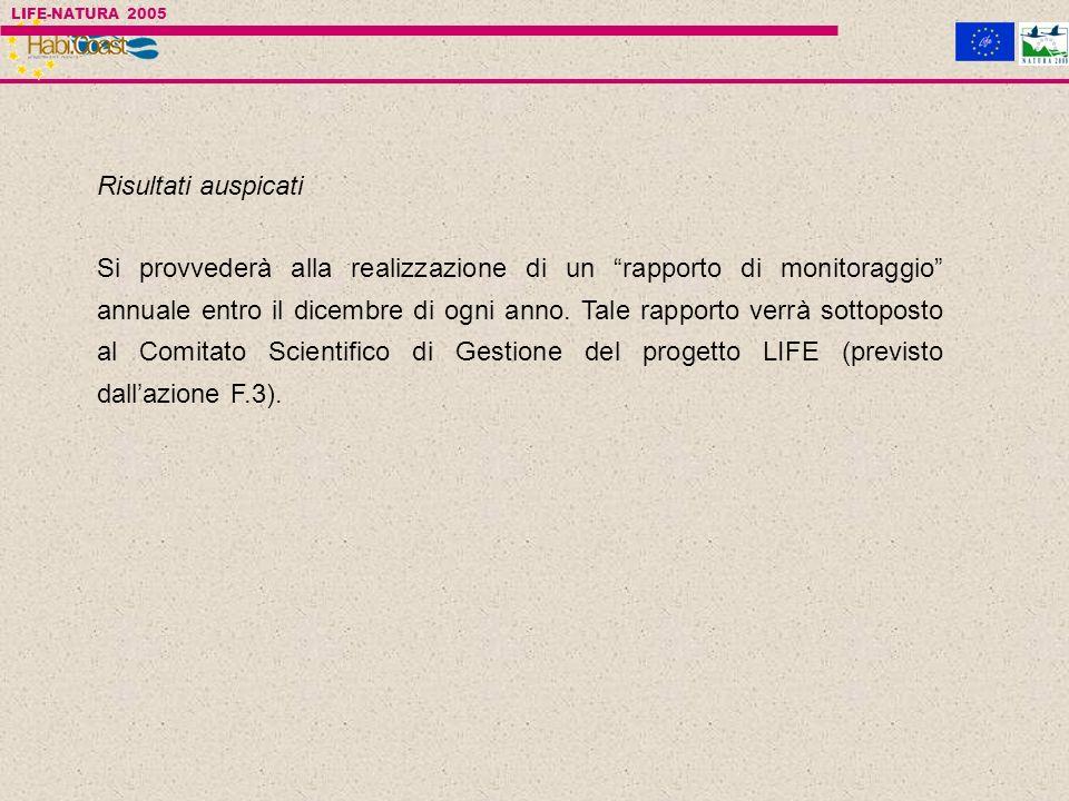 LIFE-NATURA 2005 Risultati auspicati Si provvederà alla realizzazione di un rapporto di monitoraggio annuale entro il dicembre di ogni anno.