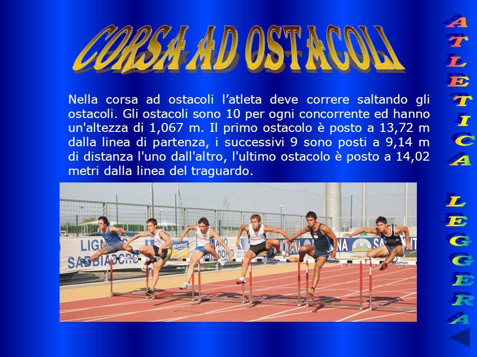 Nella corsa ad ostacoli latleta deve correre saltando gli ostacoli. Gli ostacoli sono 10 per ogni concorrente ed hanno un'altezza di 1,067 m. Il primo
