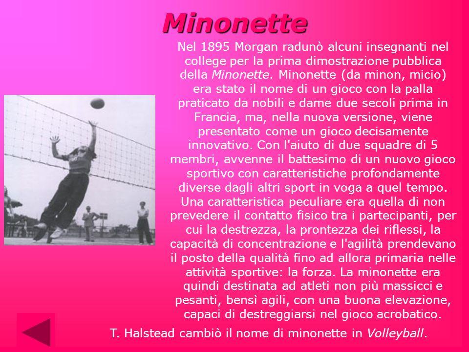 Nel 1895 Morgan radunò alcuni insegnanti nel college per la prima dimostrazione pubblica della Minonette. Minonette (da minon, micio) era stato il nom