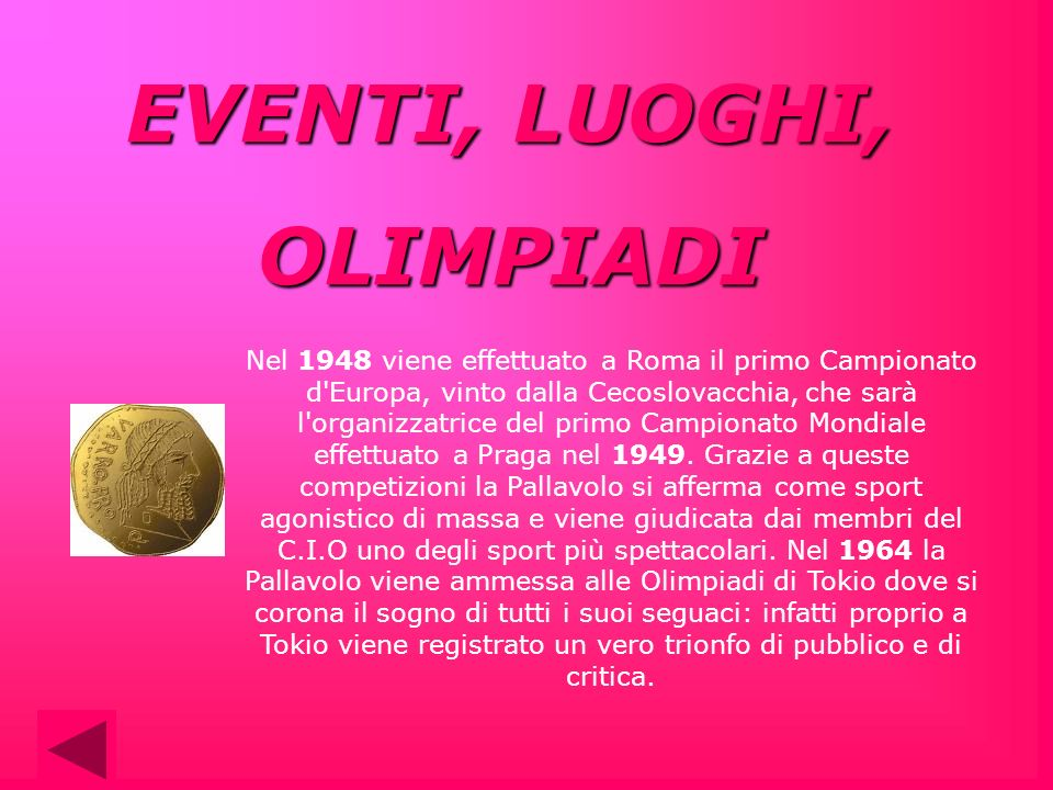EVENTI, LUOGHI, OLIMPIADI Nel 1948 viene effettuato a Roma il primo Campionato d'Europa, vinto dalla Cecoslovacchia, che sarà l'organizzatrice del pri