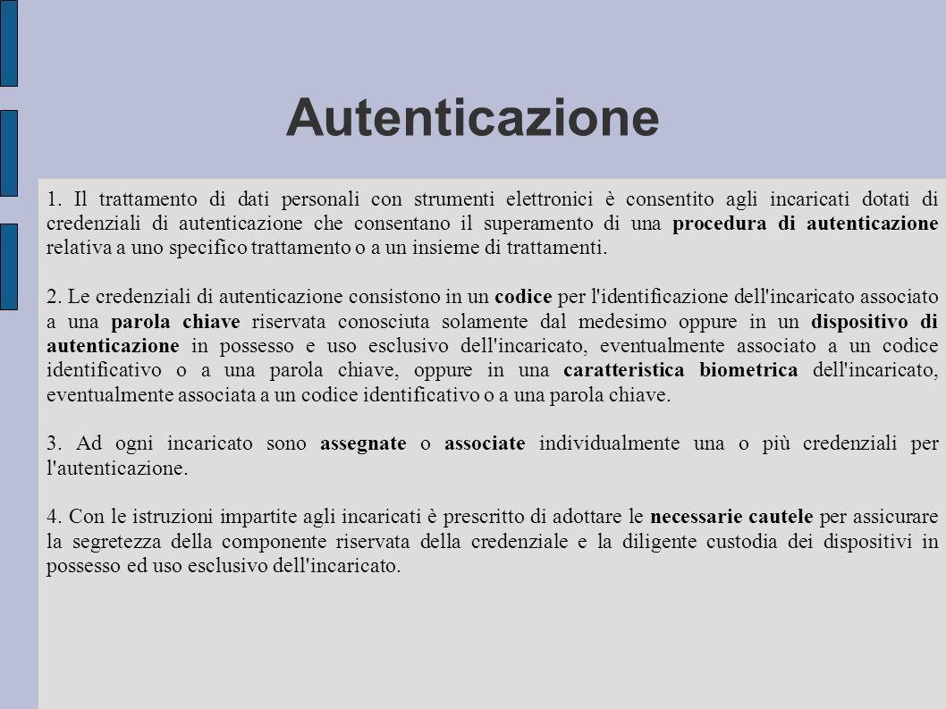 Autenticazione 1. Il trattamento di dati personali con strumenti elettronici è consentito agli incaricati dotati di credenziali di autenticazione che