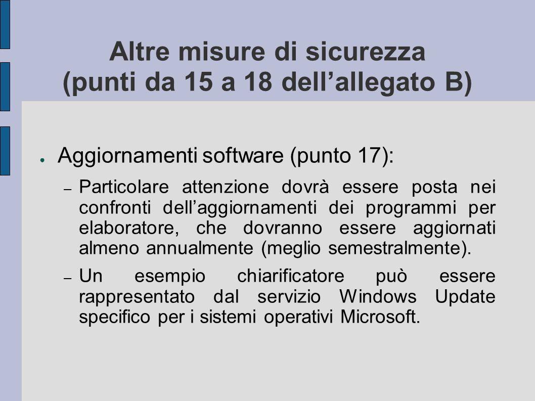 Altre misure di sicurezza (punti da 15 a 18 dellallegato B) Aggiornamenti software (punto 17): – Particolare attenzione dovrà essere posta nei confron