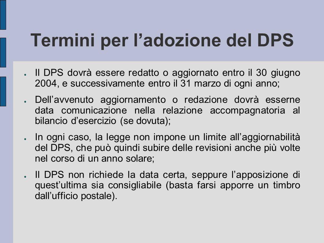 Termini per ladozione del DPS Il DPS dovrà essere redatto o aggiornato entro il 30 giugno 2004, e successivamente entro il 31 marzo di ogni anno; Dell