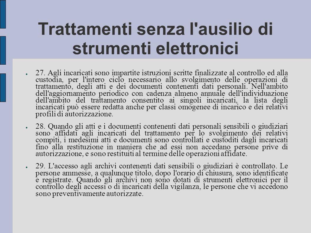 Trattamenti senza l'ausilio di strumenti elettronici 27. Agli incaricati sono impartite istruzioni scritte finalizzate al controllo ed alla custodia,