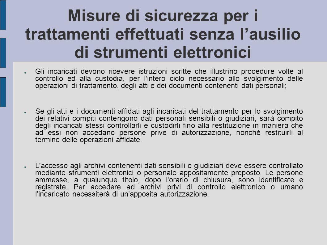Misure di sicurezza per i trattamenti effettuati senza lausilio di strumenti elettronici Gli incaricati devono ricevere istruzioni scritte che illustr