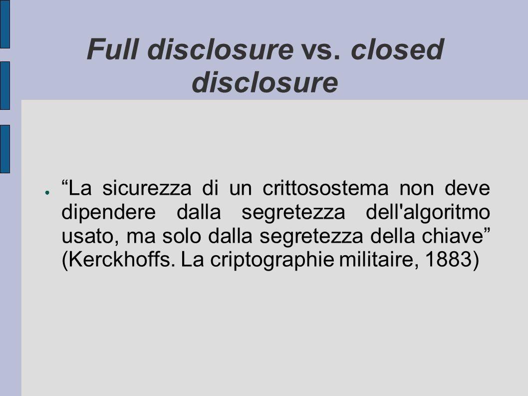 Full disclosure vs. closed disclosure La sicurezza di un crittosostema non deve dipendere dalla segretezza dell'algoritmo usato, ma solo dalla segrete
