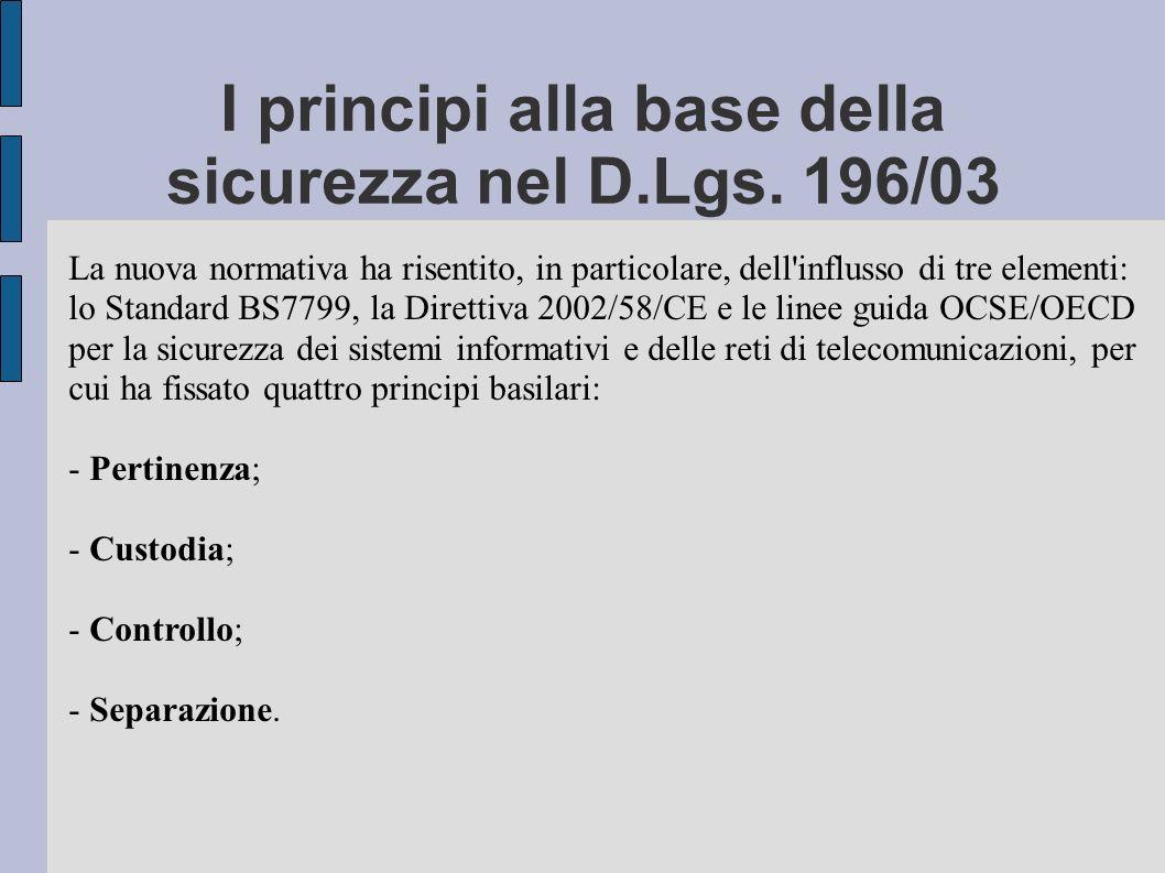 I principi alla base della sicurezza nel D.Lgs. 196/03 La nuova normativa ha risentito, in particolare, dell'influsso di tre elementi: lo Standard BS7