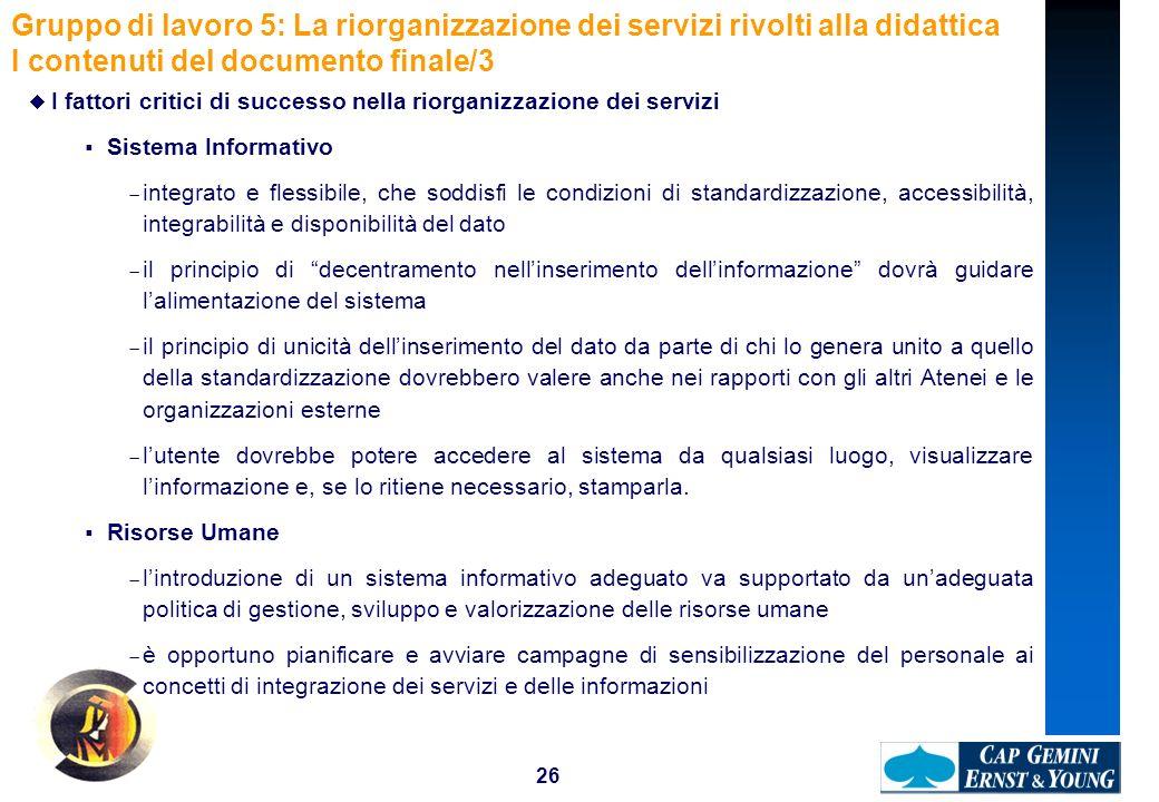 26 Gruppo di lavoro 5: La riorganizzazione dei servizi rivolti alla didattica I contenuti del documento finale/3 I fattori critici di successo nella r