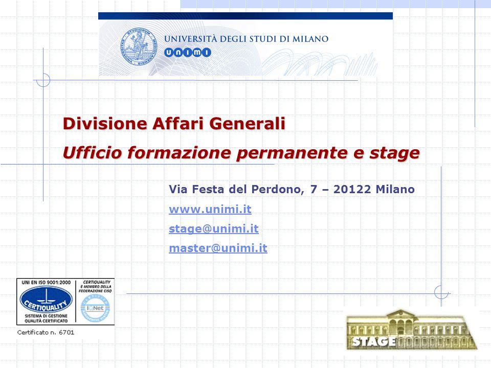 Divisione Affari Generali Ufficio formazione permanente e stage Via Festa del Perdono, 7 – 20122 Milano www.unimi.it stage@unimi.it master@unimi.it