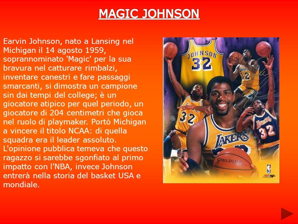 Earvin Johnson, nato a Lansing nel Michigan il 14 agosto 1959, soprannominato 'Magic' per la sua bravura nel catturare rimbalzi, inventare canestri e