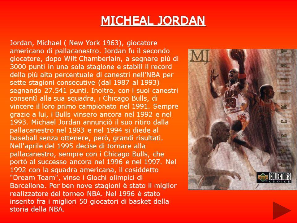 Jordan, Michael ( New York 1963), giocatore americano di pallacanestro. Jordan fu il secondo giocatore, dopo Wilt Chamberlain, a segnare più di 3000 p