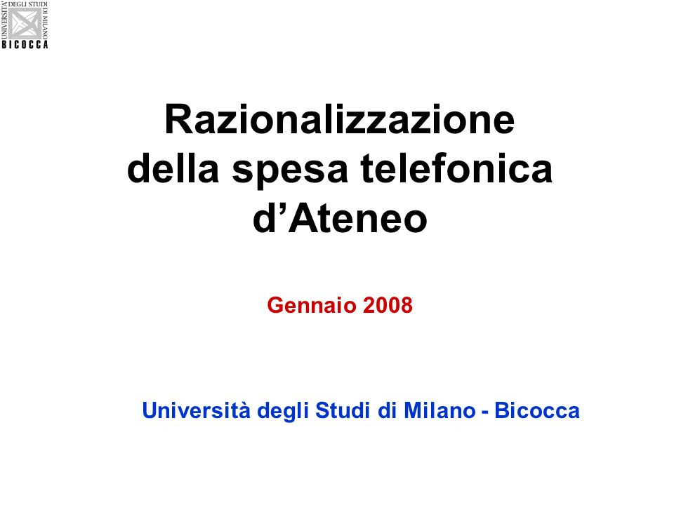 Razionalizzazione della spesa telefonica dAteneo Gennaio 2008 Università degli Studi di Milano - Bicocca