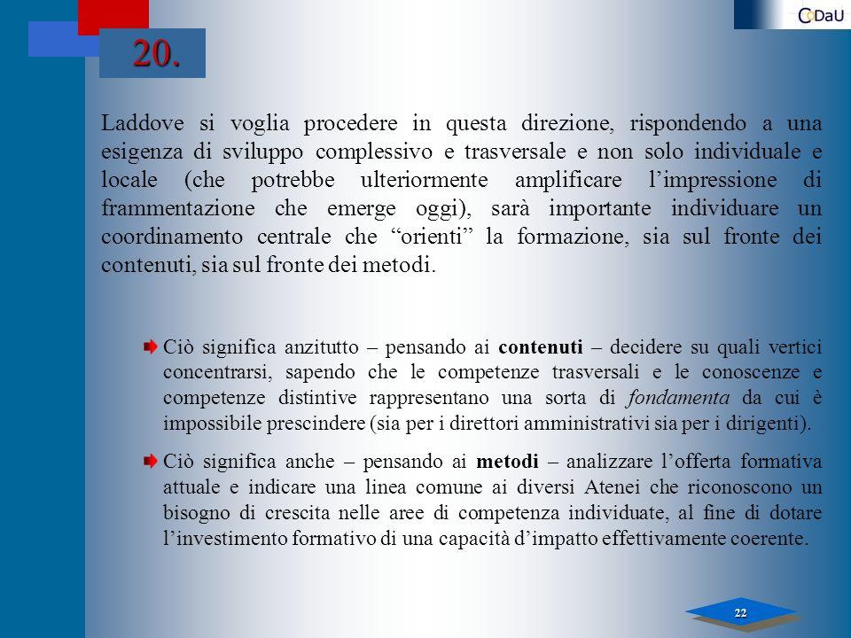 22 Laddove si voglia procedere in questa direzione, rispondendo a una esigenza di sviluppo complessivo e trasversale e non solo individuale e locale (