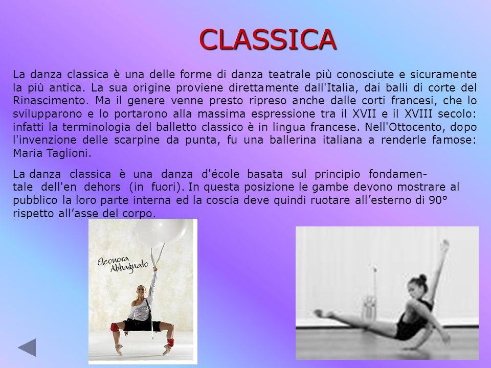 CLASSICA La danza classica è una delle forme di danza teatrale più conosciute e sicuramente la più antica. La sua origine proviene direttamente dall'I