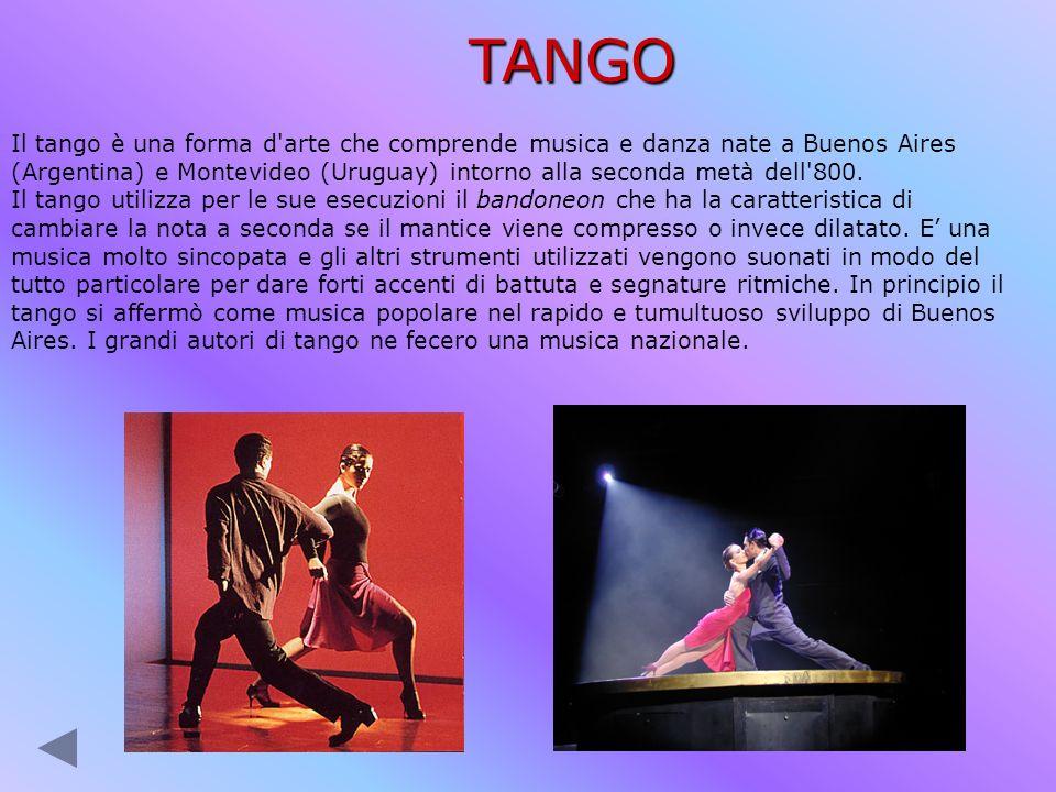 TANGO Il tango è una forma d'arte che comprende musica e danza nate a Buenos Aires (Argentina) e Montevideo (Uruguay) intorno alla seconda metà dell'8