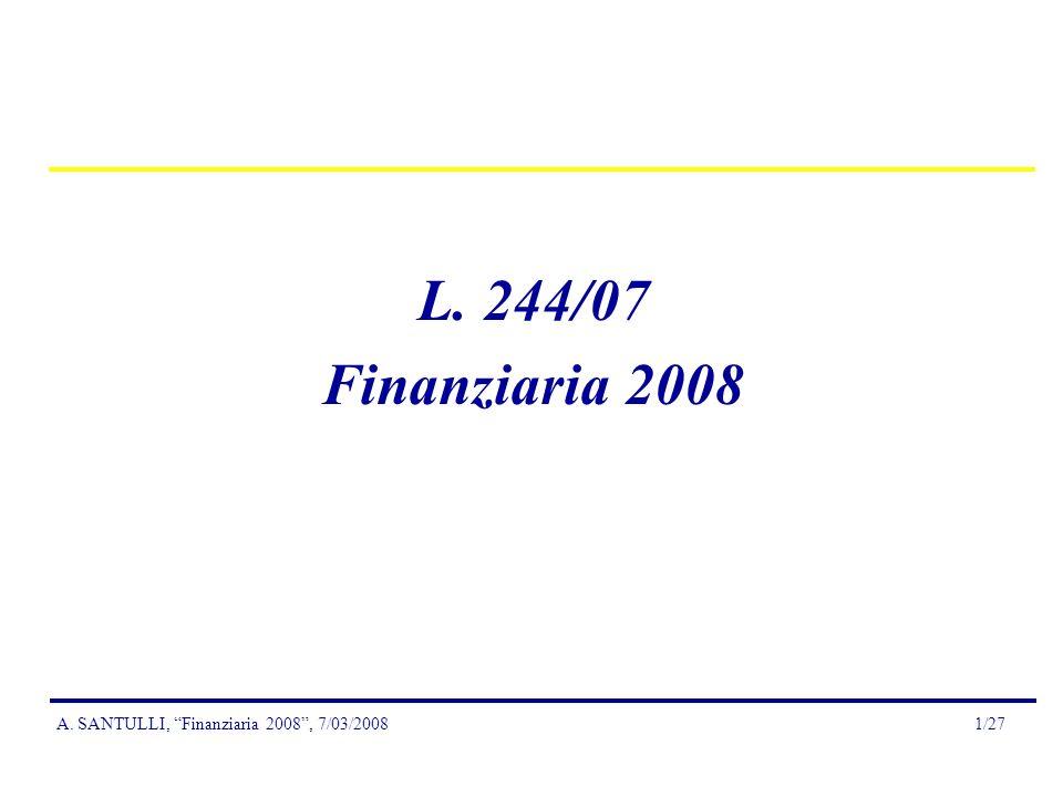 A. SANTULLI, Finanziaria 2008, 7/03/20081/27 L. 244/07 Finanziaria 2008